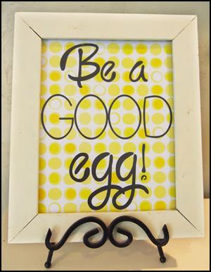 "Printables ""Be A Good Egg"""